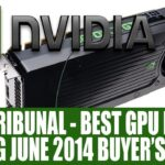 Best Graphics Card For Gaming June 2014 Tech Tribunal GPU Buyers Guide